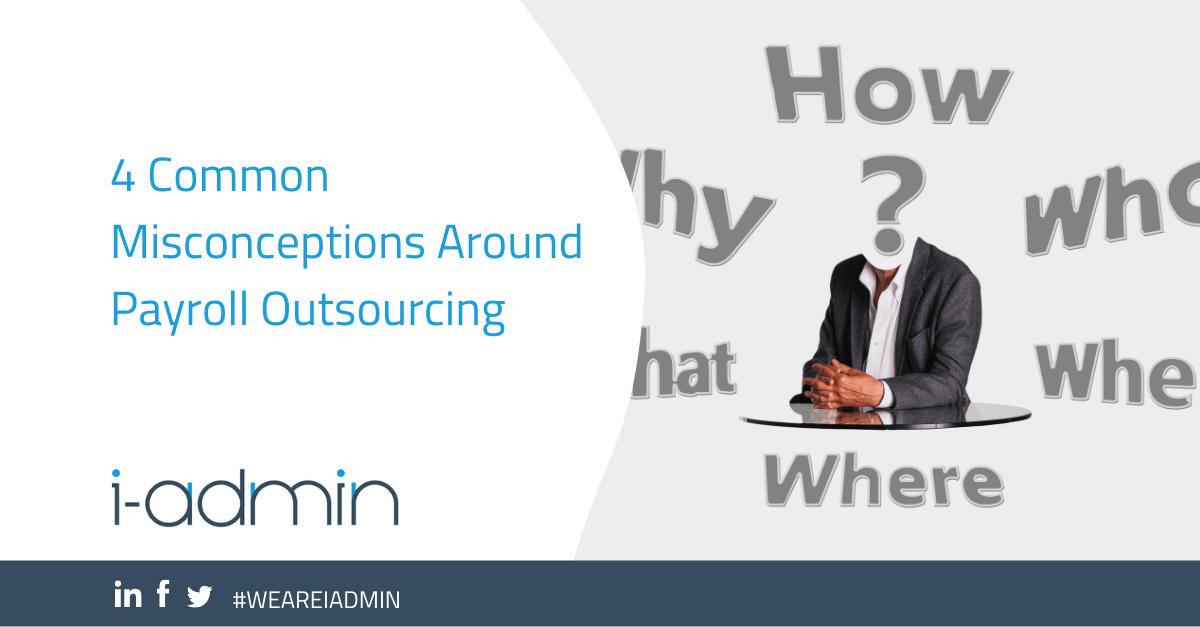 4 Common Misconceptions Around Payroll Outsourcing | i-Admin