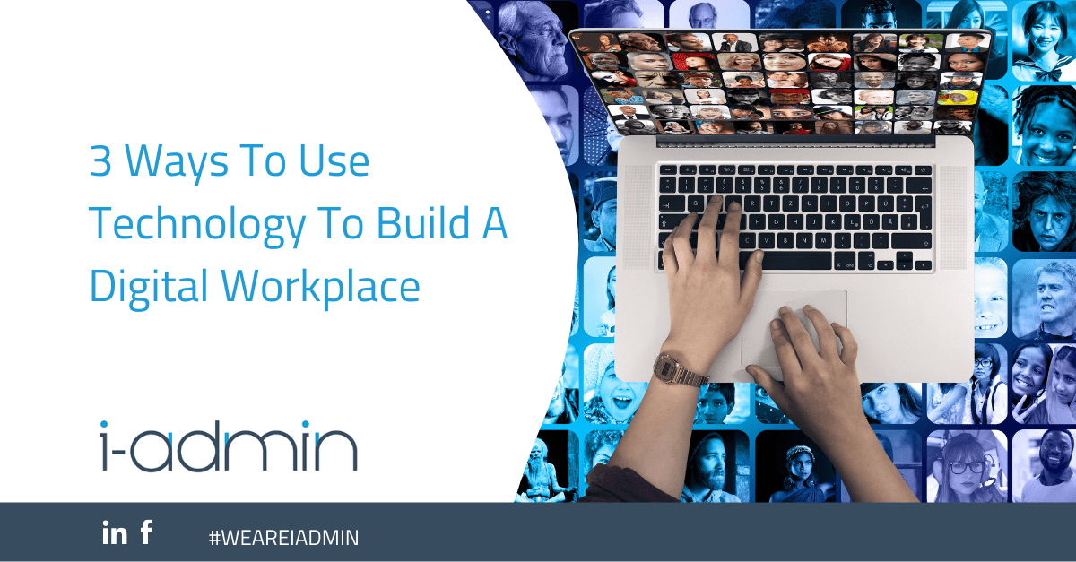 3 Ways To Use Technology To Build A Digital Workplace