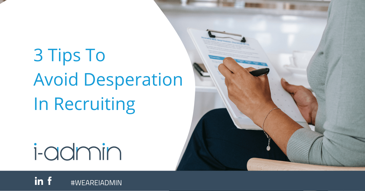3 Tips To Avoid Desperation In Recruiting