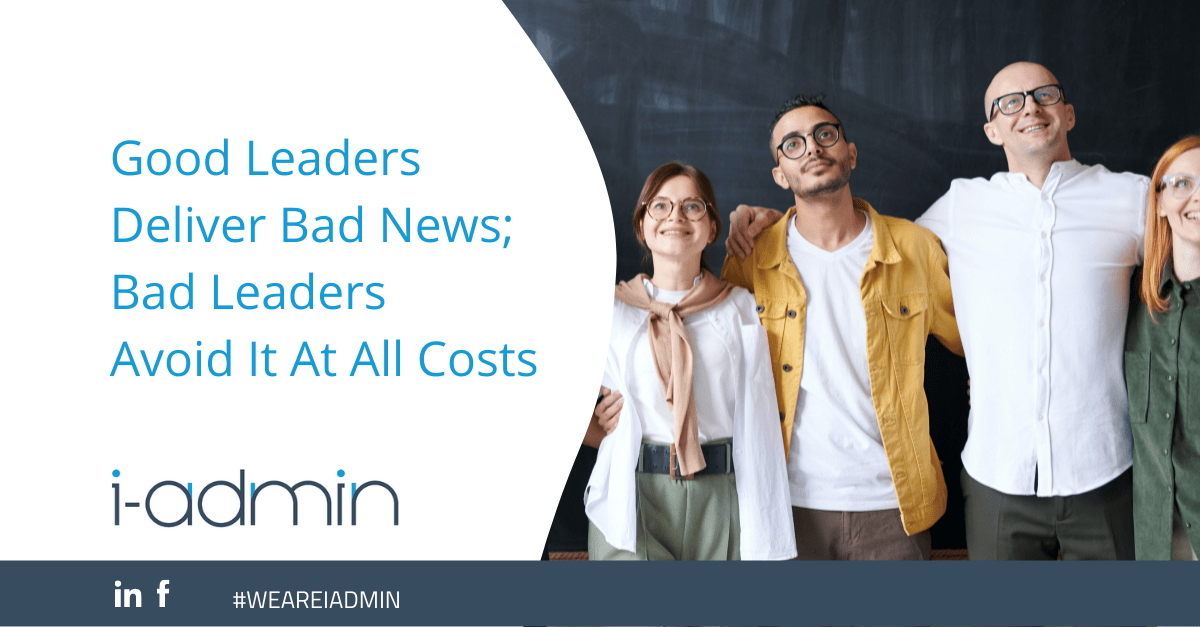 Good Leaders Deliver Bad News; Bad Leaders Avoid It At All Costs