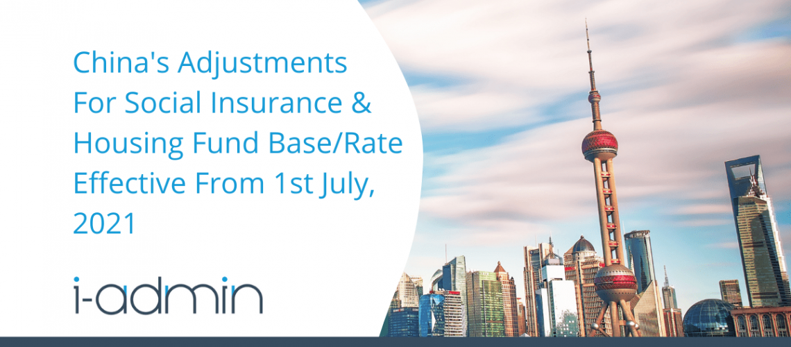 China Statutory Update – Adjustments For Social Insurance & Housing Fund Base/Rate Effective From 1st July, 2021