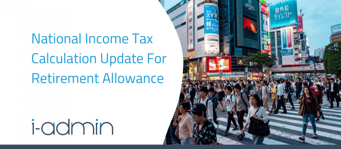 Japan Statutory Update –  National Income Tax Calculation For Retirement Allowance Effective From January 1, 2022