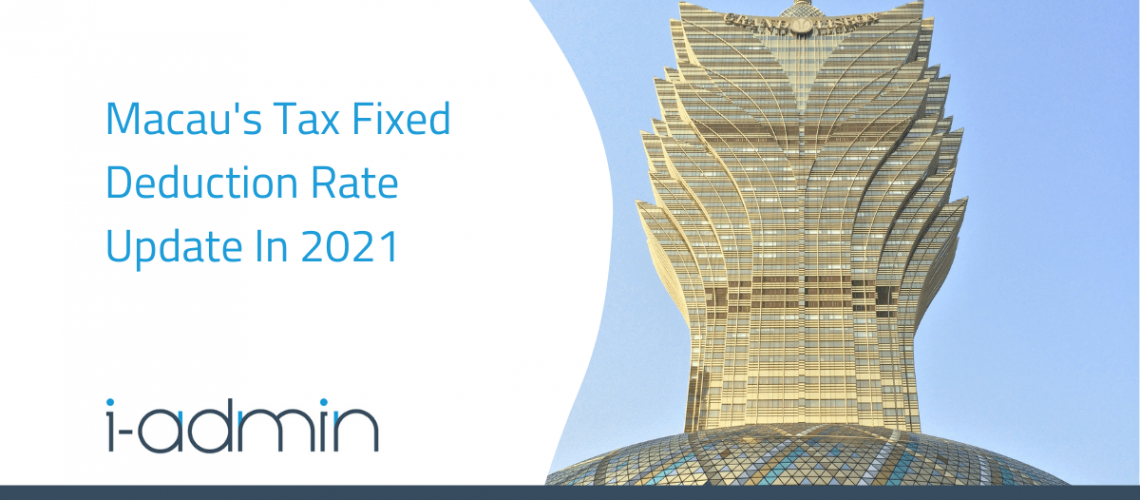 Macau Statutory Update – Tax Fixed Deduction Rate 2021 Update