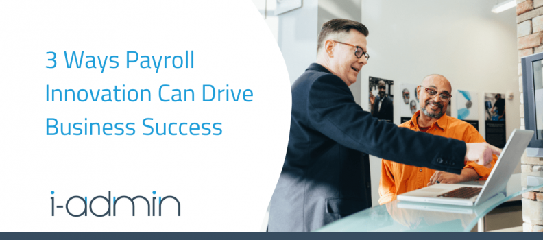 3 Ways Payroll Innovation Can Drive Business Success