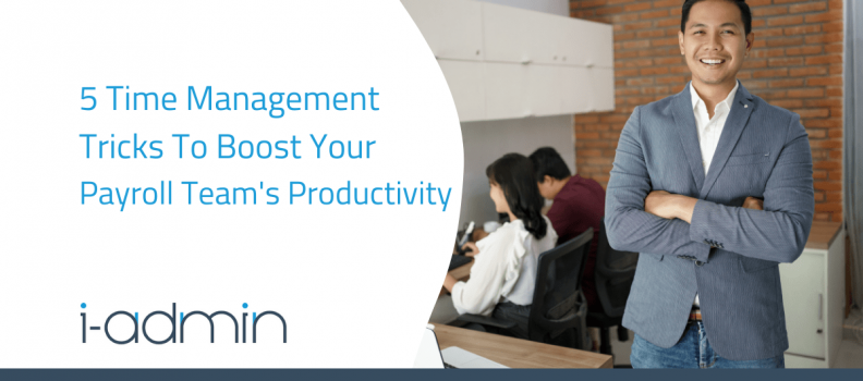 5 Time Management Tricks To Boost Your Payroll Team's Productivity