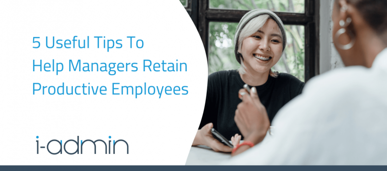 5 Useful Tips To Help Managers Retain Productive Employees