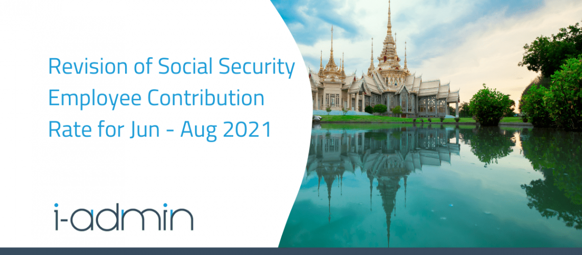 Thailand Statutory Update – Revision of Social Security Employee Contribution Rate for Jun – Aug 2021